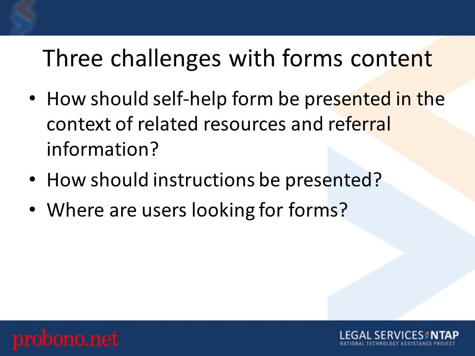 Three challenges with forms content How should self-help form be presented in the context of related resources and referral information.