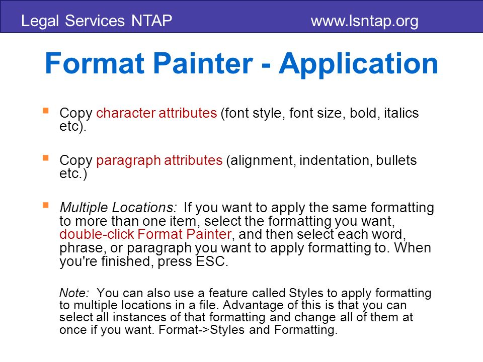 Legal Services NTAP www.lsntap.org Format Painter - Application Copy character attributes (font style, font size, bold, italics etc).