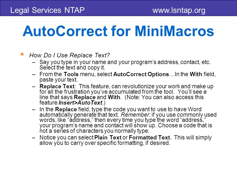 Legal Services NTAP www.lsntap.org AutoCorrect for MiniMacros How Do I Use Replace Text.