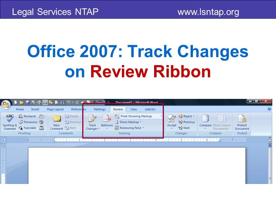 Legal Services NTAP www.lsntap.org Office 2007: Track Changes on Review Ribbon