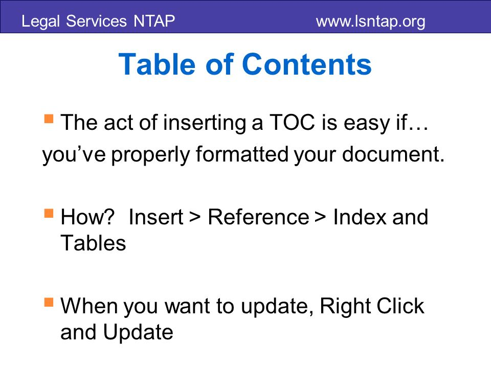 Legal Services NTAP www.lsntap.org Table of Contents The act of inserting a TOC is easy if… youve properly formatted your document.