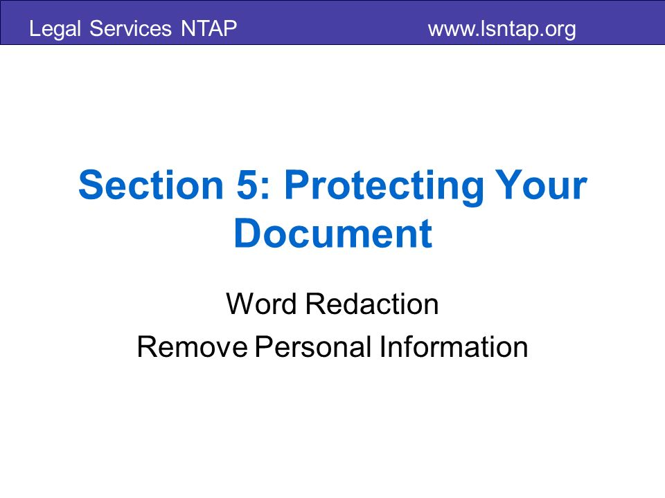 Legal Services NTAP www.lsntap.org Section 5: Protecting Your Document Word Redaction Remove Personal Information