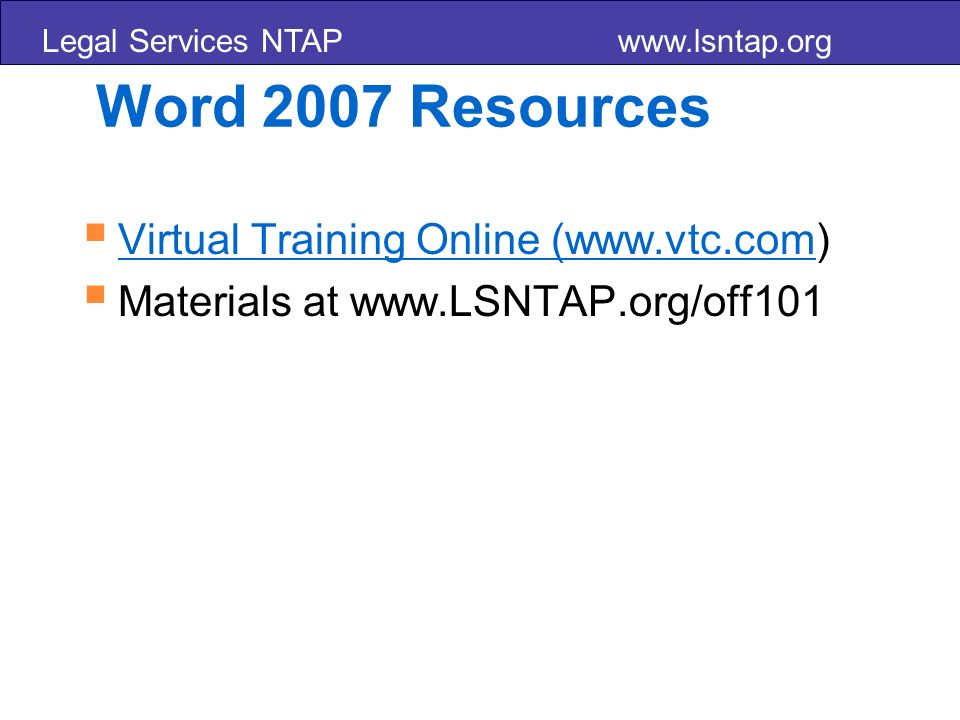 Word 2007 Resources Virtual Training Online (www.vtc.com) Virtual Training Online (www.vtc.com Materials at www.LSNTAP.org/off101