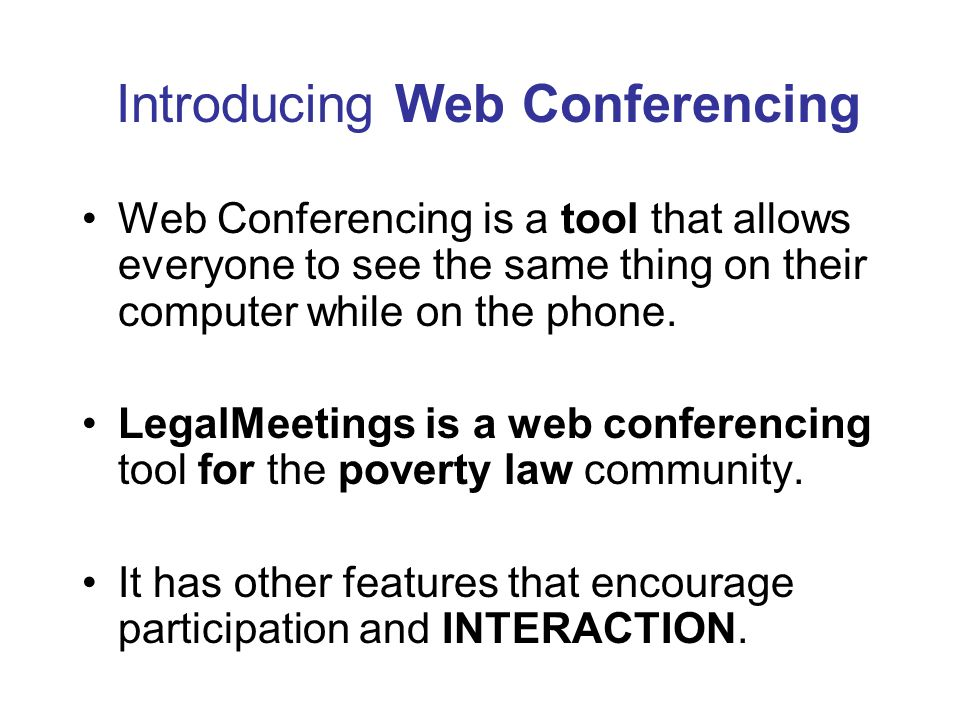 Introducing Web Conferencing Web Conferencing is a tool that allows everyone to see the same thing on their computer while on the phone.