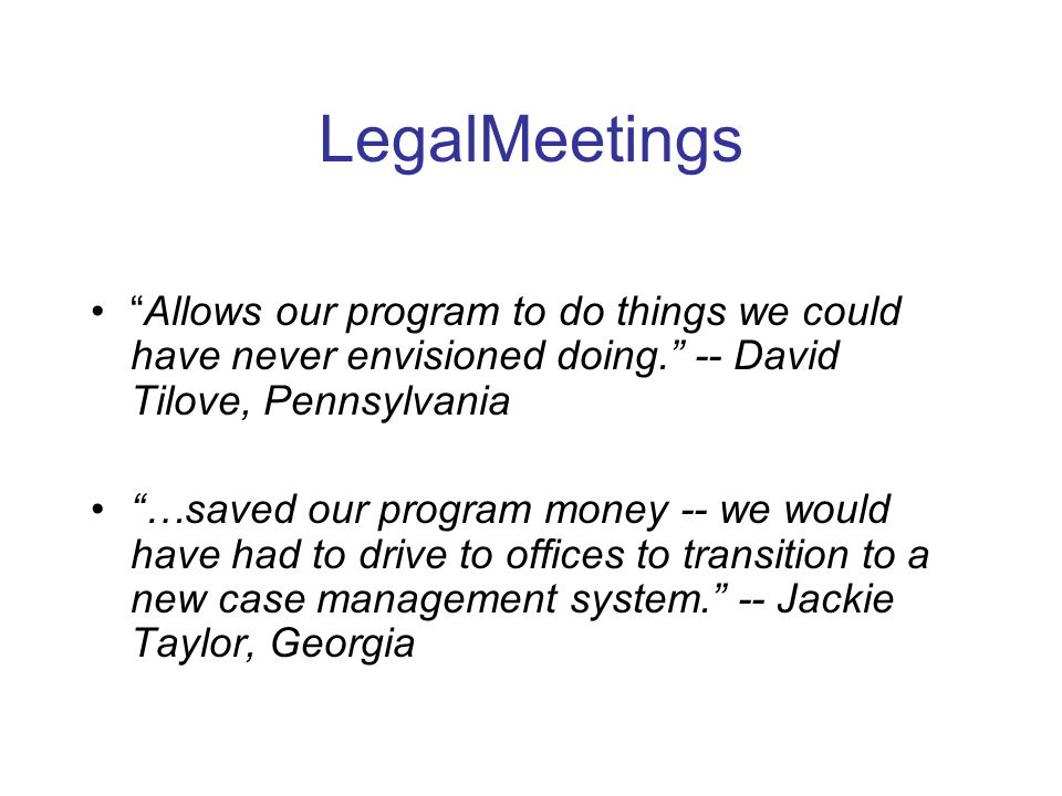 LegalMeetings Allows our program to do things we could have never envisioned doing.