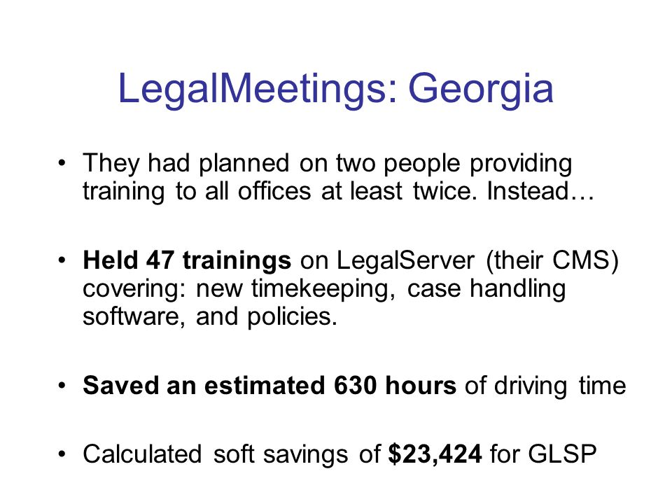 LegalMeetings: Georgia They had planned on two people providing training to all offices at least twice.