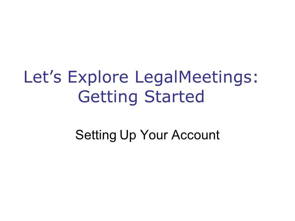 Lets Explore LegalMeetings: Getting Started Setting Up Your Account