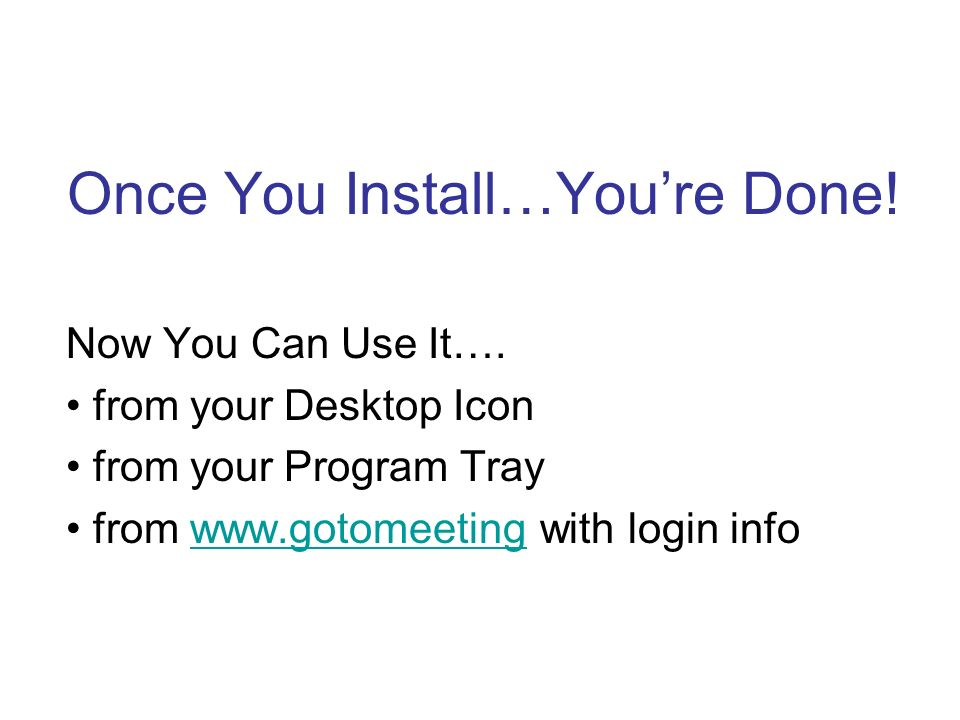 Once You Install…Youre Done. Now You Can Use It….