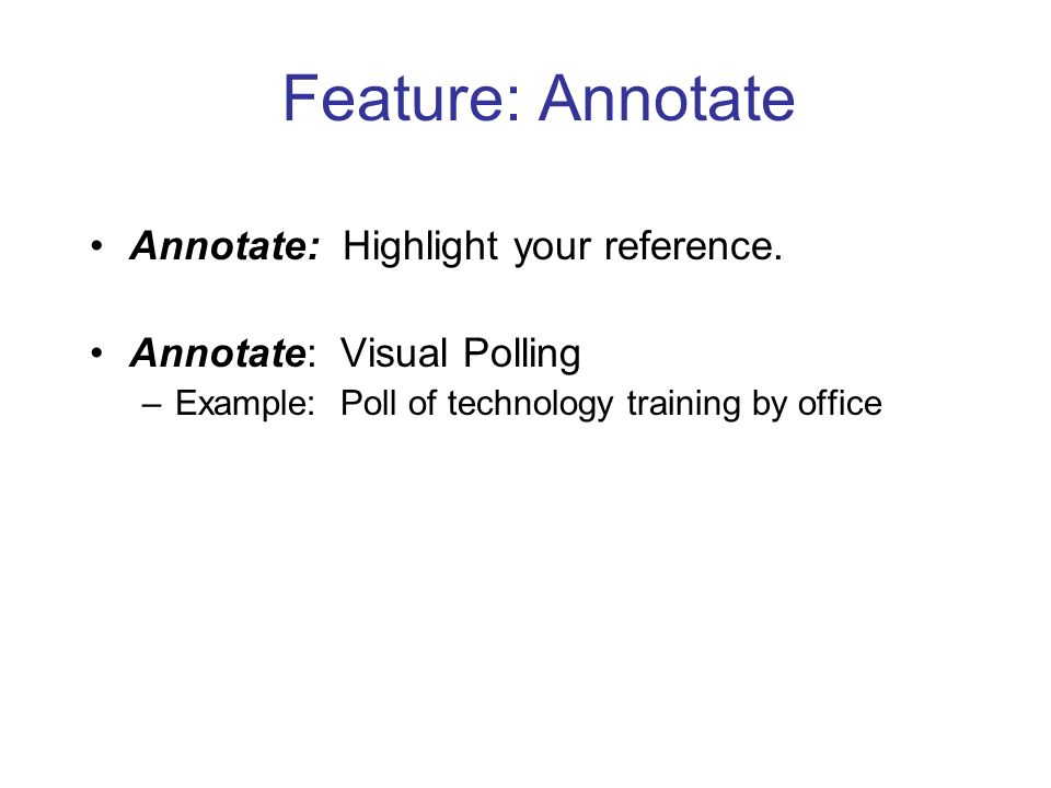 Feature: Annotate Annotate: Highlight your reference.