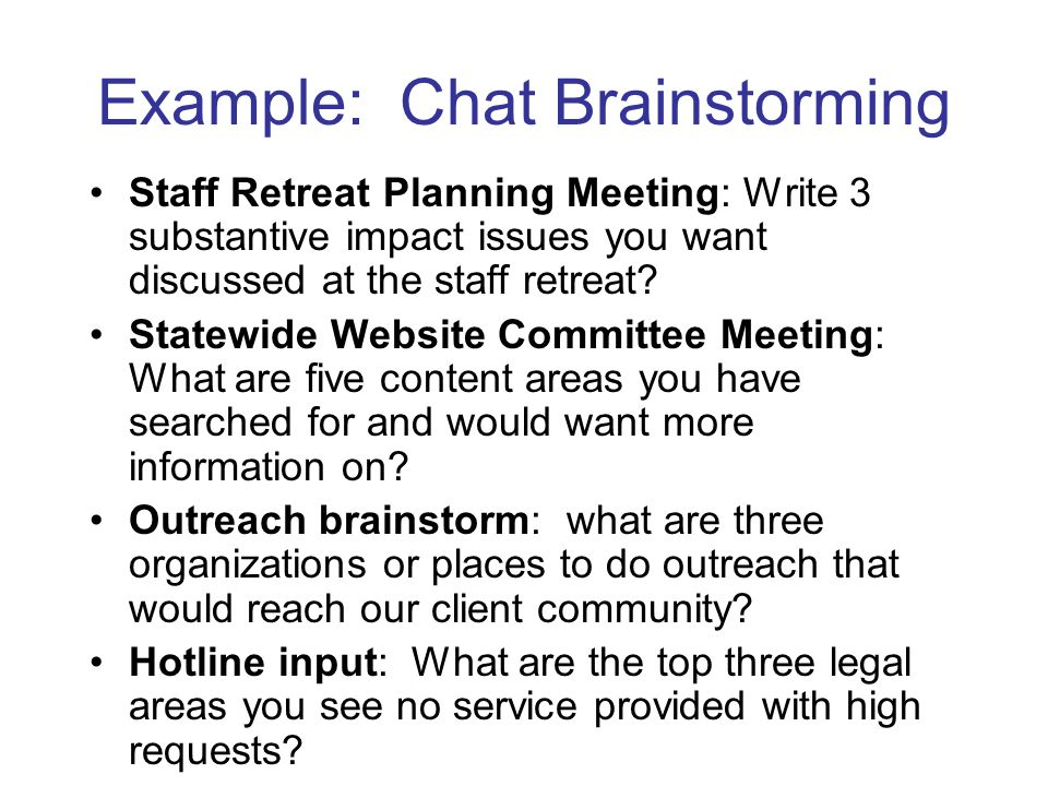 Example: Chat Brainstorming Staff Retreat Planning Meeting: Write 3 substantive impact issues you want discussed at the staff retreat.