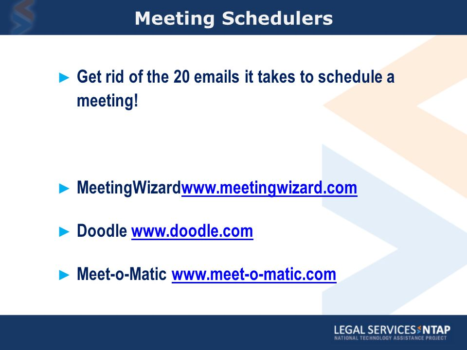 Meeting Schedulers Get rid of the 20 emails it takes to schedule a meeting.