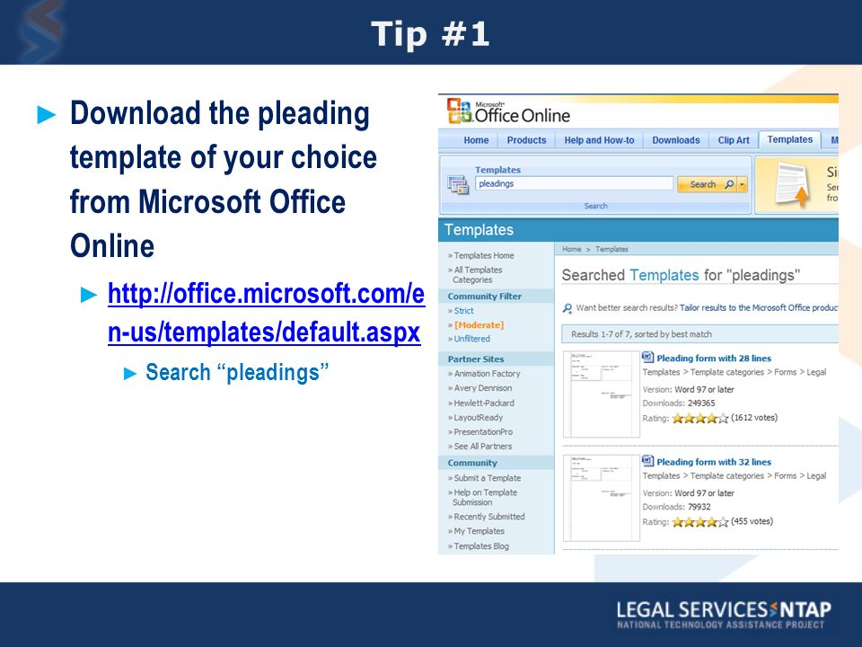 Tip #1 Download the pleading template of your choice from Microsoft Office Online http://office.microsoft.com/e n-us/templates/default.aspx http://office.microsoft.com/e n-us/templates/default.aspx Search pleadings