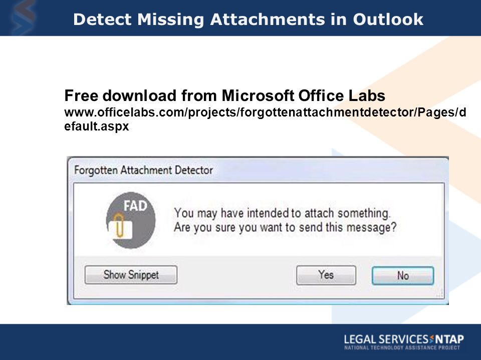 Detect Missing Attachments in Outlook Free download from Microsoft Office Labs www.officelabs.com/projects/forgottenattachmentdetector/Pages/d efault.aspx