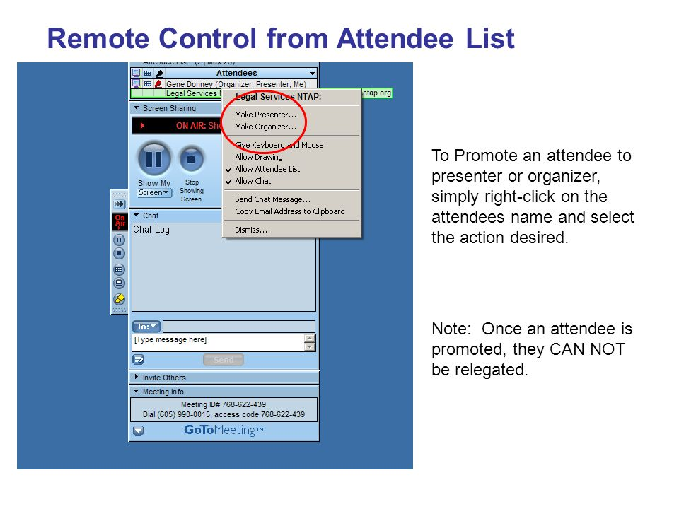 Remote Control from Attendee List To Promote an attendee to presenter or organizer, simply right-click on the attendees name and select the action des