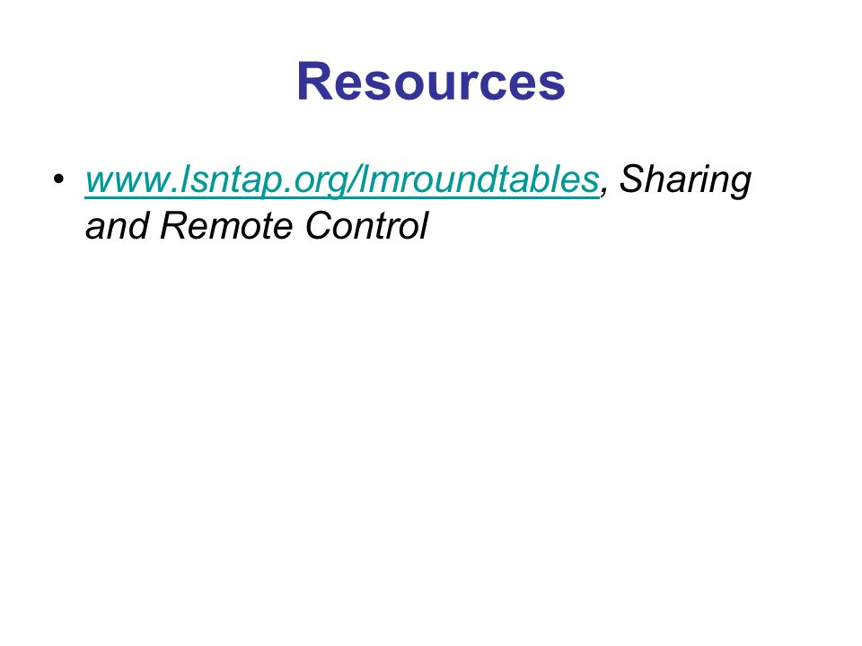 Resources www.lsntap.org/lmroundtables, Sharing and Remote Controlwww.lsntap.org/lmroundtables