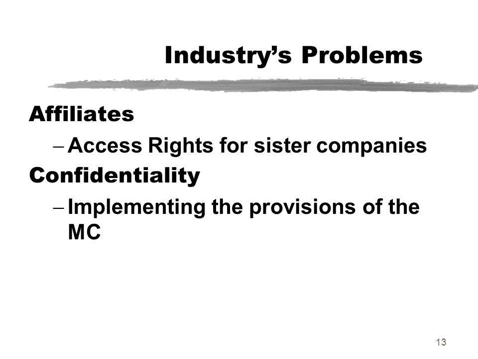 13 Industrys Problems Affiliates Access Rights for sister companies Confidentiality Implementing the provisions of the MC