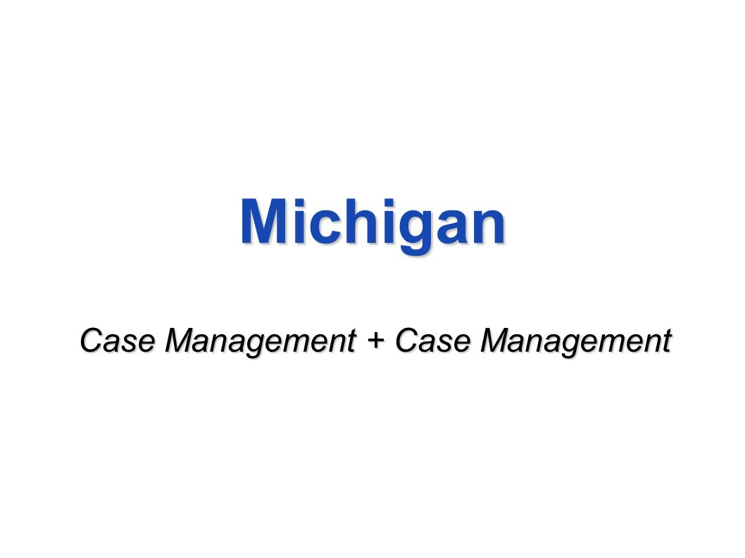 Michigan Case Management + Case Management