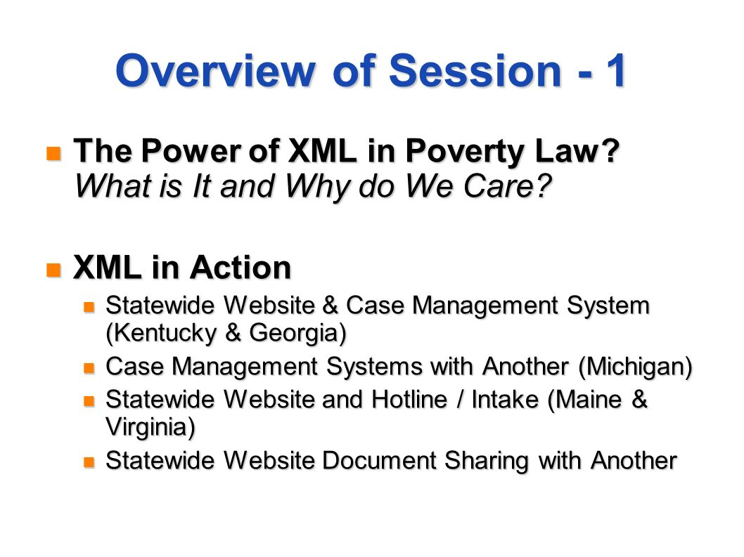Overview of Session - 1 The Power of XML in Poverty Law.
