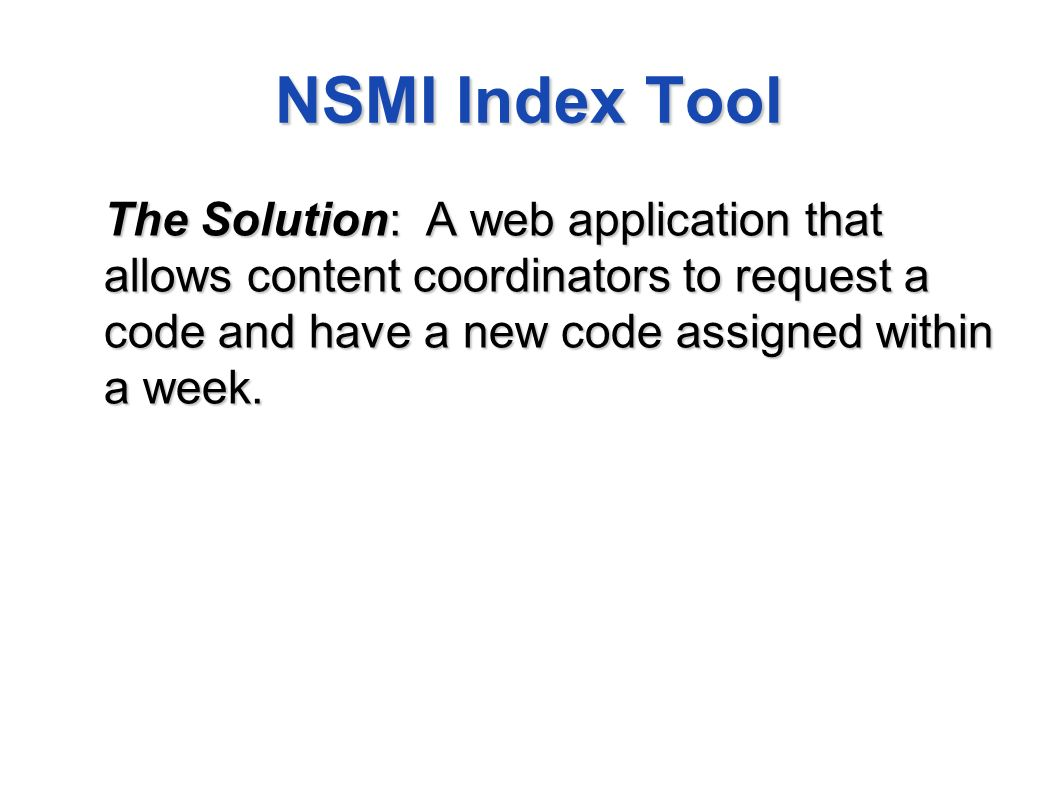 NSMI Index Tool The Solution: A web application that allows content coordinators to request a code and have a new code assigned within a week.