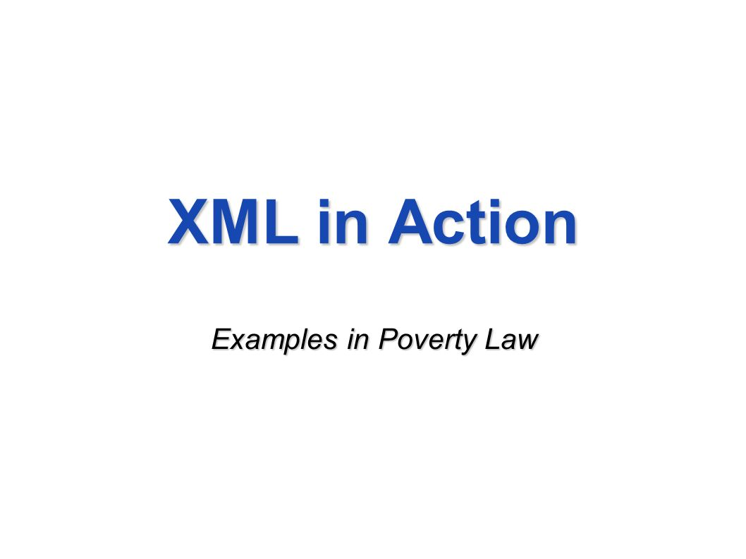 XML in Action Examples in Poverty Law