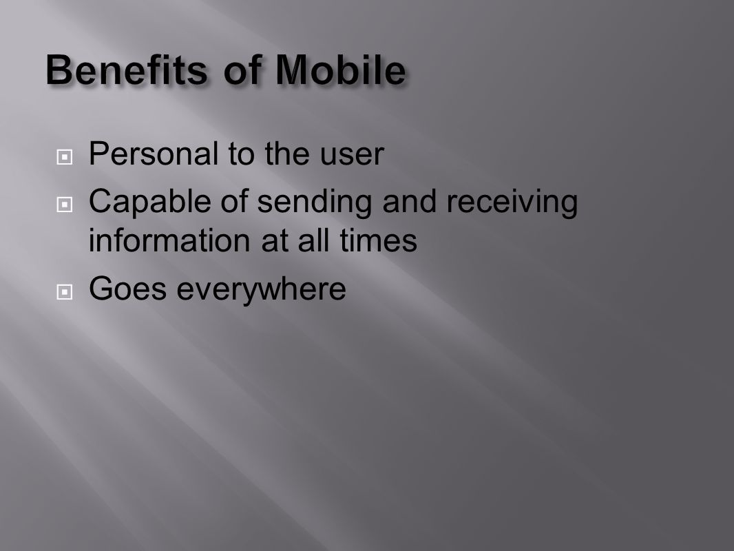 Personal to the user Capable of sending and receiving information at all times Goes everywhere