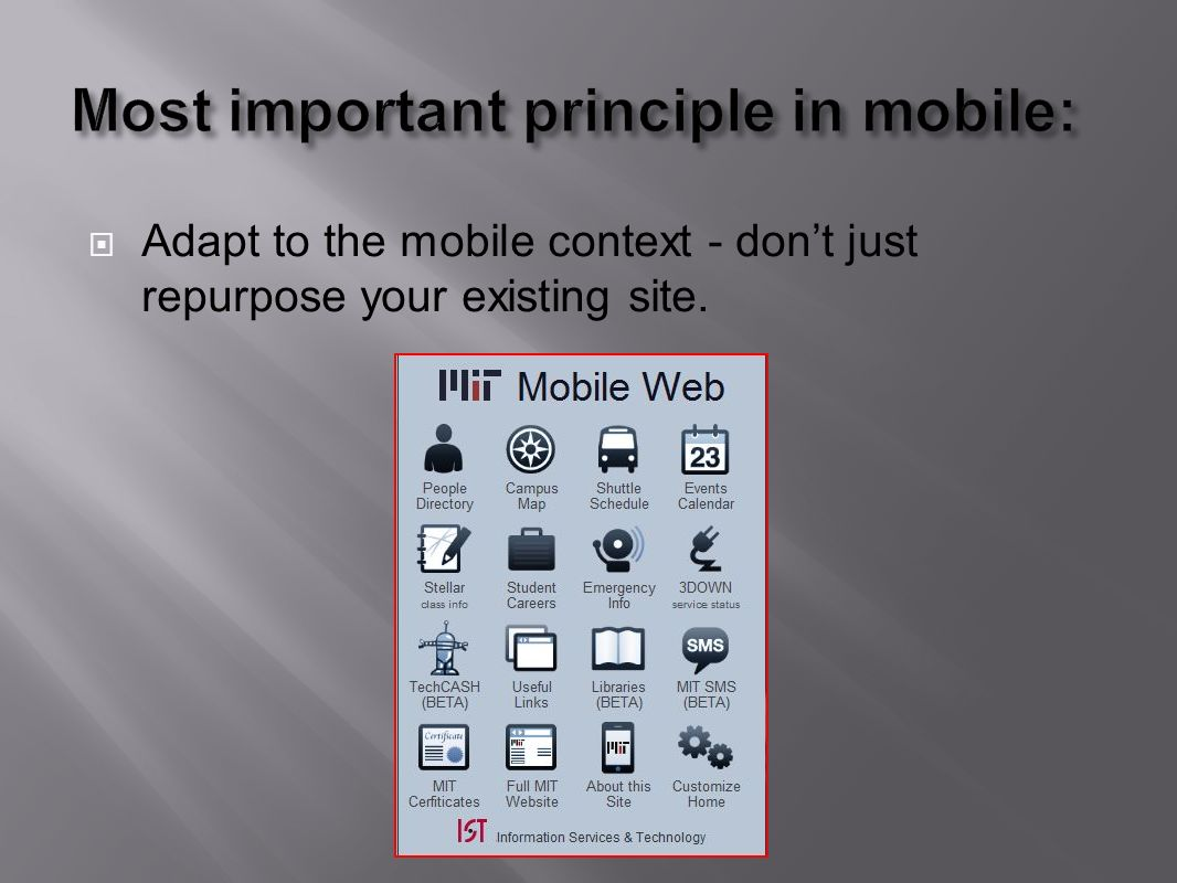 Adapt to the mobile context - dont just repurpose your existing site.