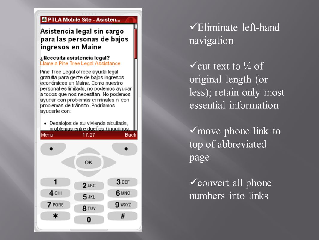 Eliminate left-hand navigation cut text to ¼ of original length (or less); retain only most essential information move phone link to top of abbreviated page convert all phone numbers into links
