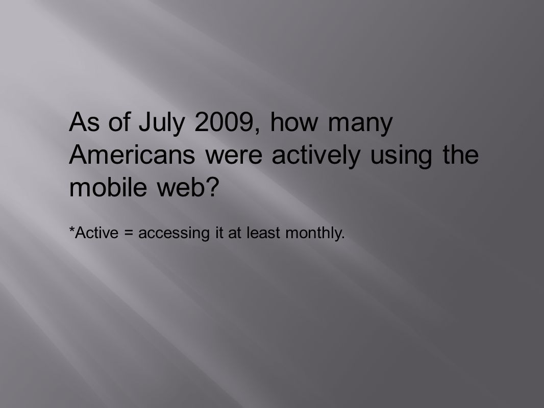 As of July 2009, how many Americans were actively using the mobile web.
