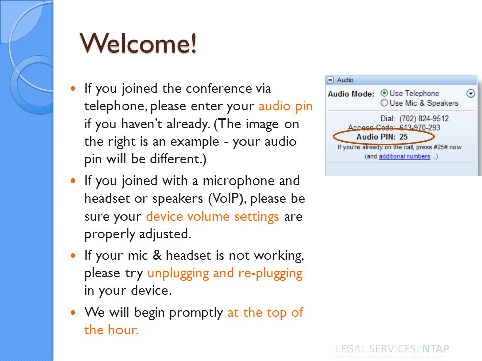Welcome! If you joined the conference via telephone, please enter your audio pin if you havent already. (The image on the right is an example - your a