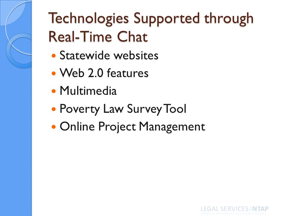 Technologies Supported through Real-Time Chat Statewide websites Web 2.0 features Multimedia Poverty Law Survey Tool Online Project Management