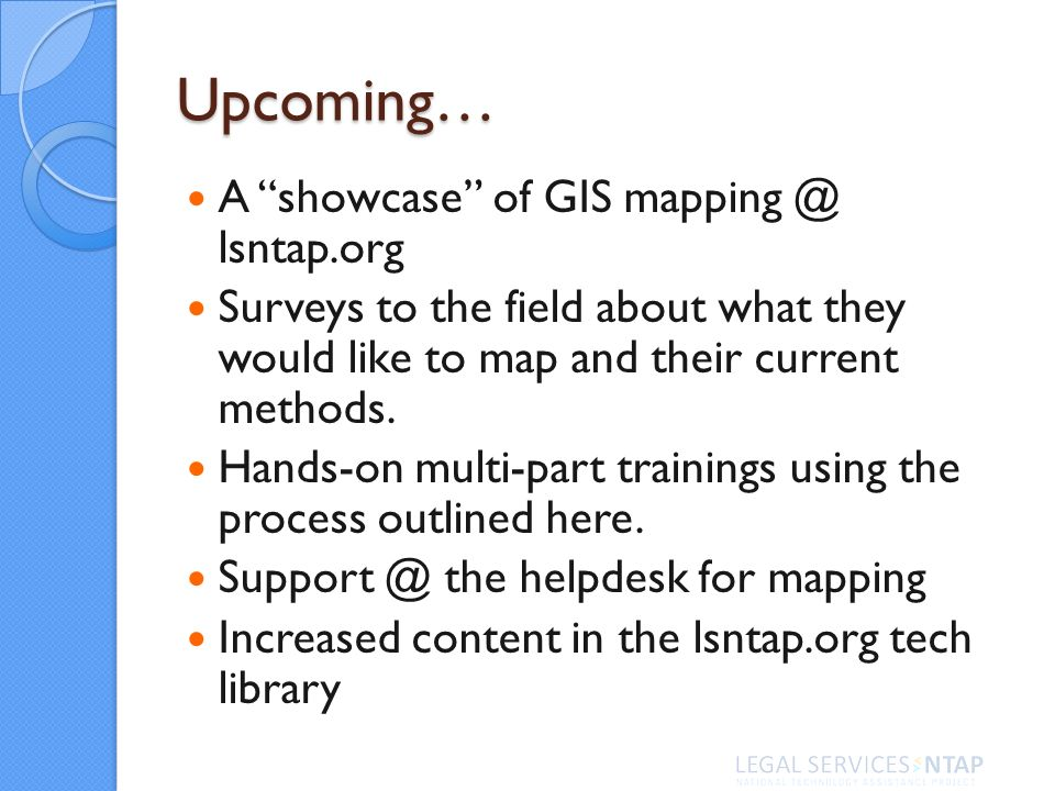 Upcoming… A showcase of GIS mapping @ lsntap.org Surveys to the field about what they would like to map and their current methods.