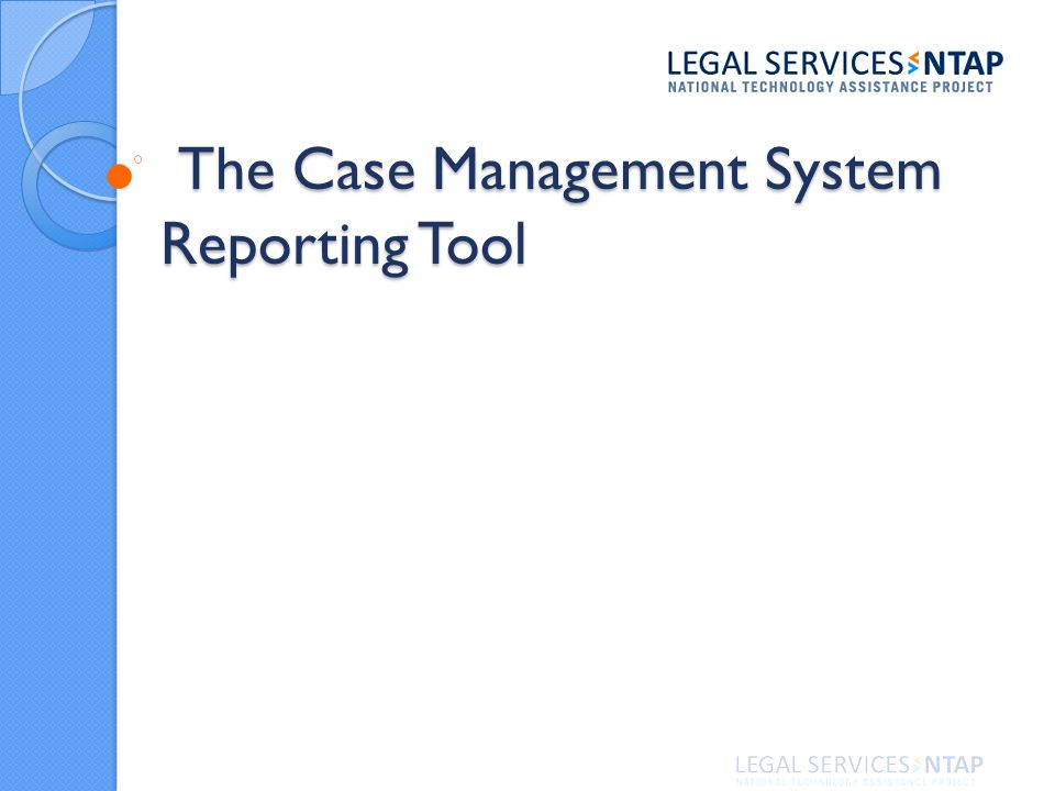 The Case Management System Reporting Tool The Case Management System Reporting Tool