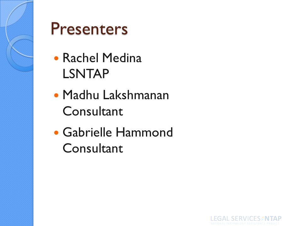 Presenters Rachel Medina LSNTAP Madhu Lakshmanan Consultant Gabrielle Hammond Consultant