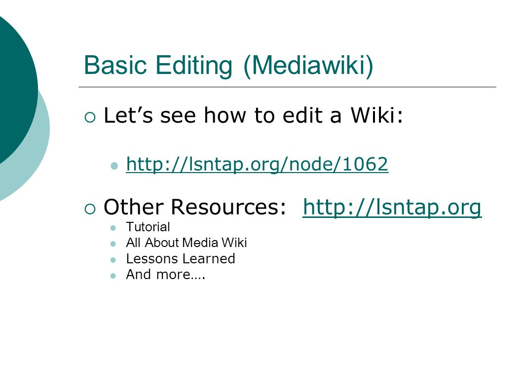 Basic Editing (Mediawiki) Lets see how to edit a Wiki:   Other Resources:   Tutorial All About Media Wiki Lessons Learned And more….