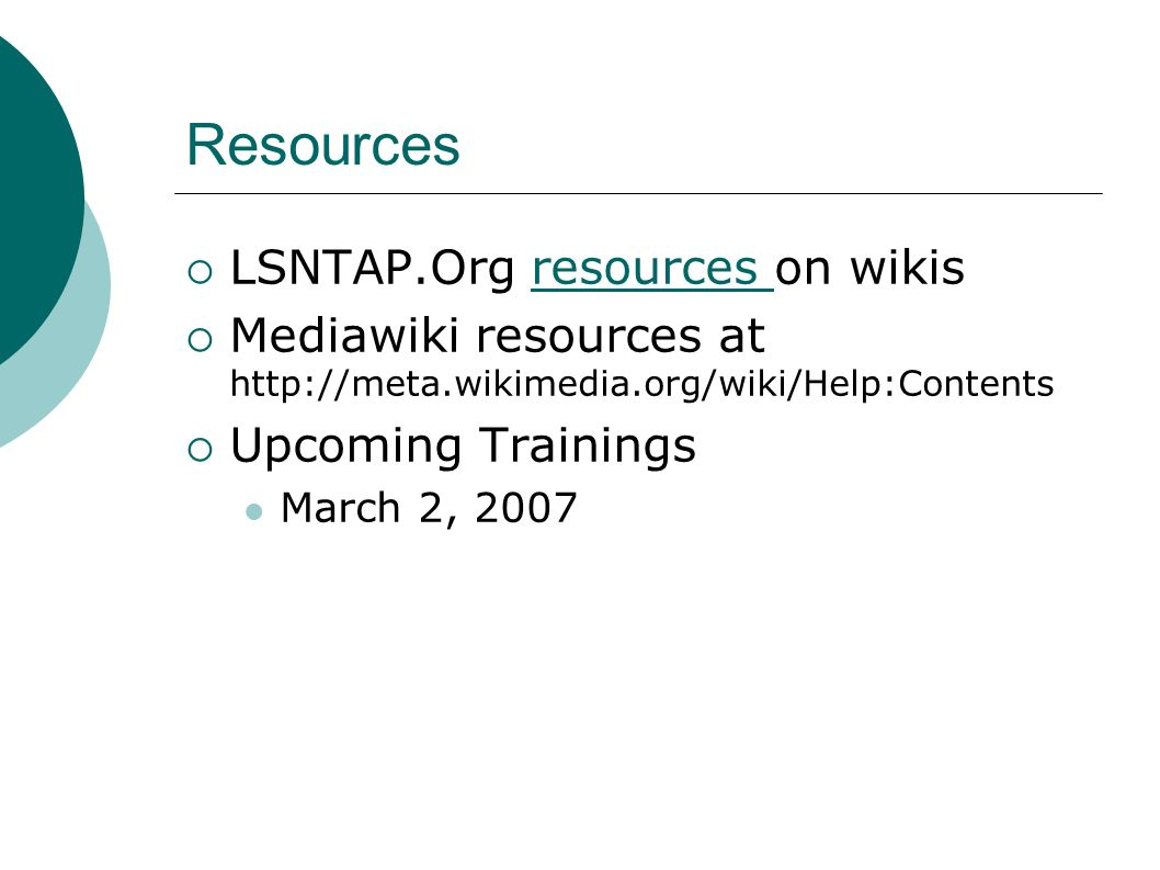 Resources LSNTAP.Org resources on wikisresources Mediawiki resources at   Upcoming Trainings March 2, 2007