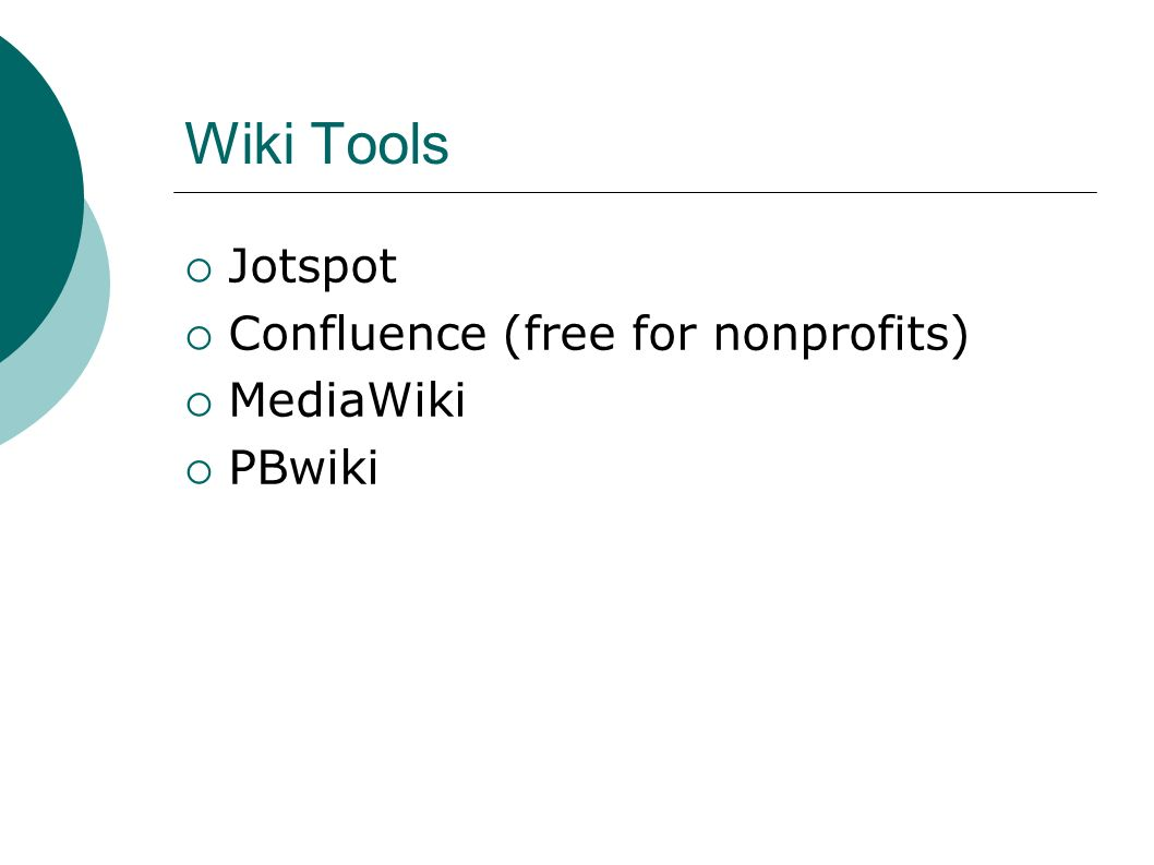 Wiki Tools Jotspot Confluence (free for nonprofits) MediaWiki PBwiki
