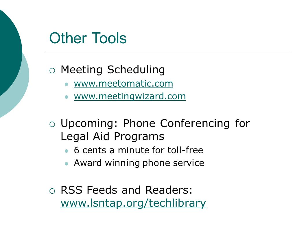 Other Tools Meeting Scheduling     Upcoming: Phone Conferencing for Legal Aid Programs 6 cents a minute for toll-free Award winning phone service RSS Feeds and Readers: