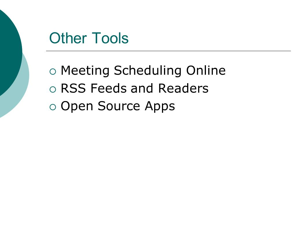 Other Tools Meeting Scheduling Online RSS Feeds and Readers Open Source Apps
