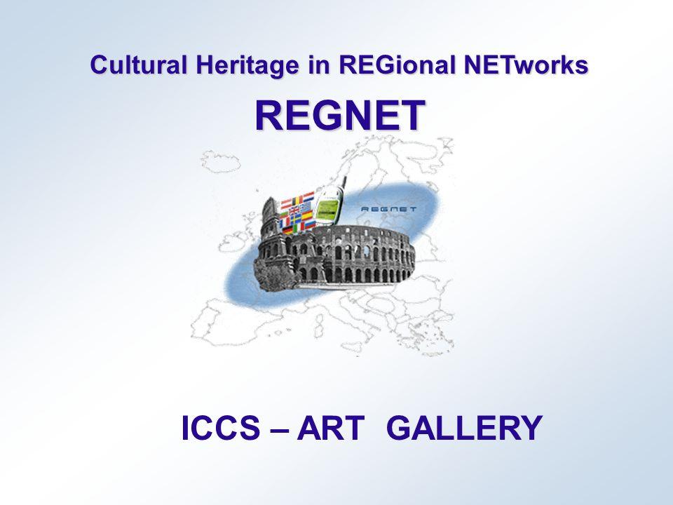 Cultural Heritage in REGional NETworks REGNET ICCS – ART GALLERY