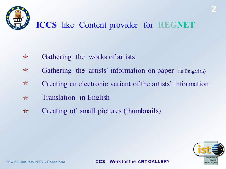 28 – 30 January 2002 - Barcelona ICCS – Work for the ART GALLERY 2 ICCS like Content provider for REGNET Gathering the works of artists Gathering the