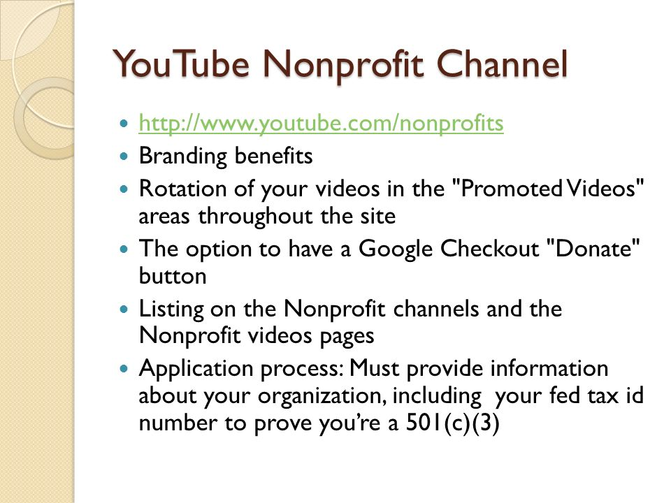 YouTube Nonprofit Channel http://www.youtube.com/nonprofits Branding benefits Rotation of your videos in the