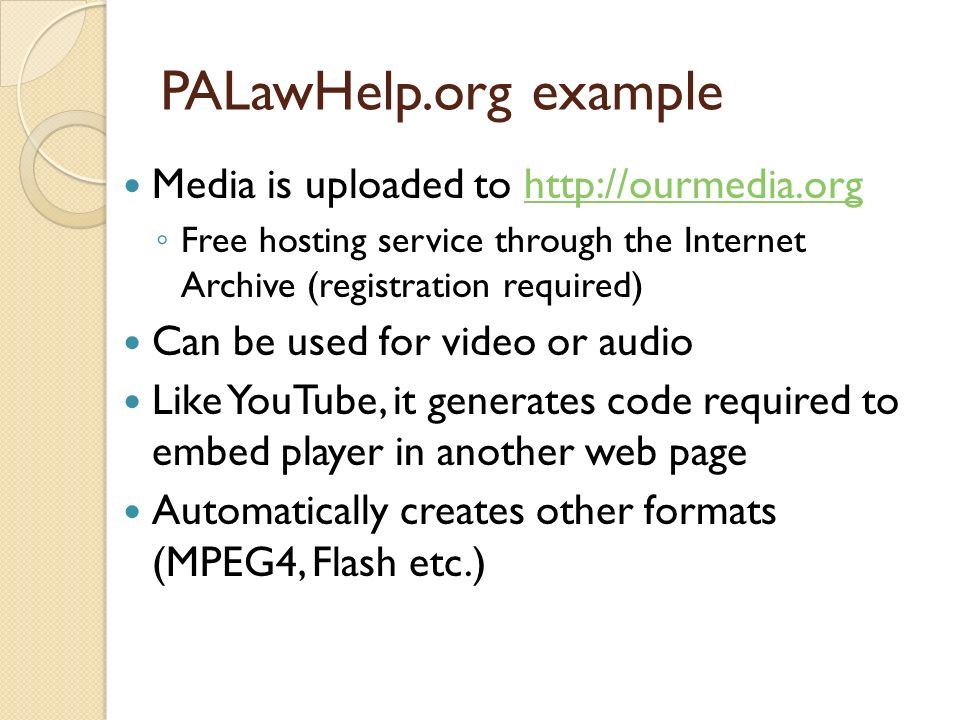 PALawHelp.org example Media is uploaded to http://ourmedia.orghttp://ourmedia.org Free hosting service through the Internet Archive (registration requ