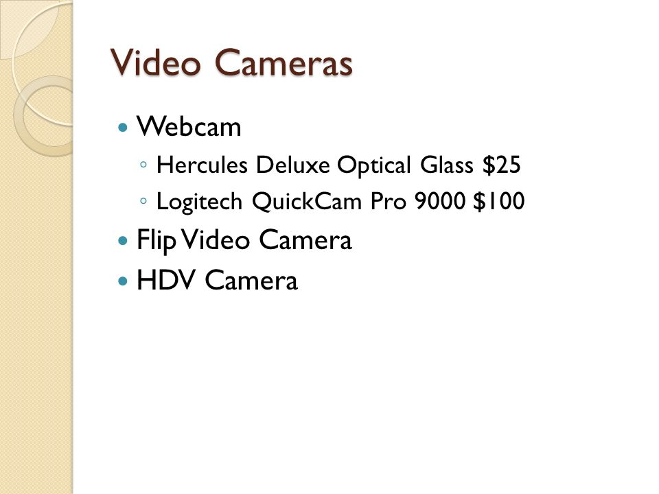 Video Cameras Webcam Hercules Deluxe Optical Glass $25 Logitech QuickCam Pro 9000 $100 Flip Video Camera HDV Camera
