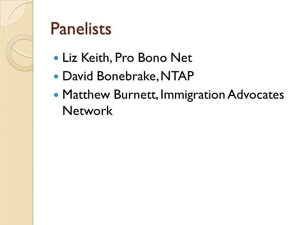 Panelists Liz Keith, Pro Bono Net David Bonebrake, NTAP Matthew Burnett, Immigration Advocates Network