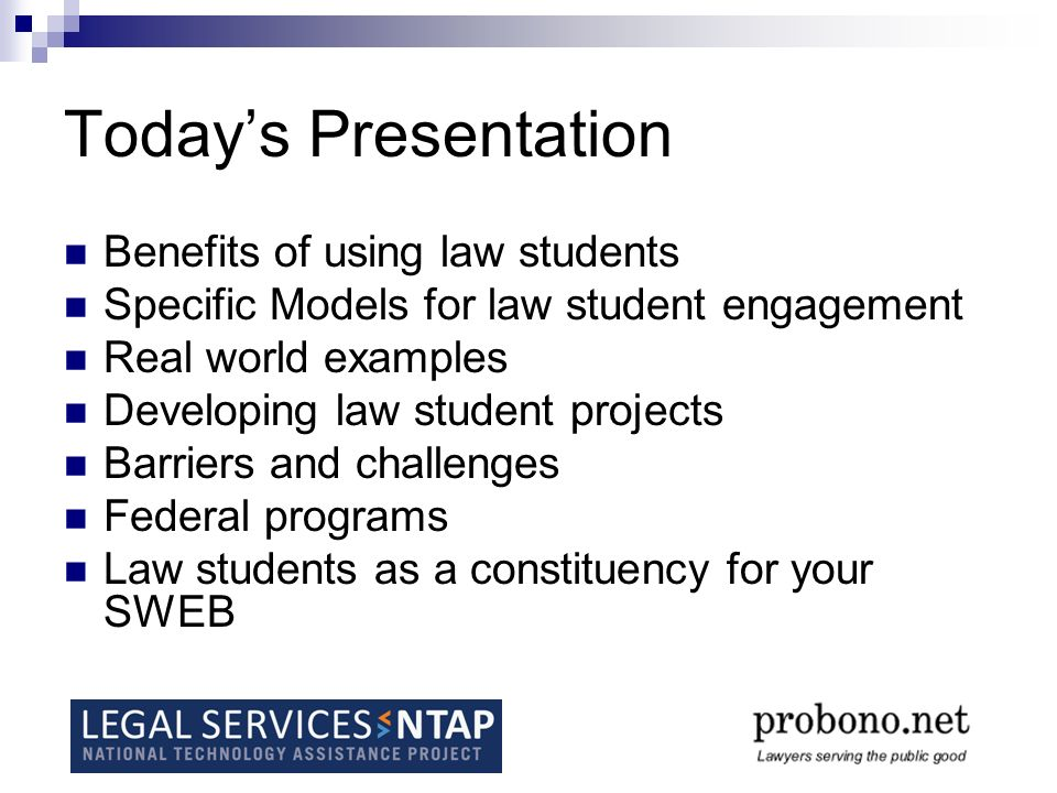 Todays Presentation Benefits of using law students Specific Models for law student engagement Real world examples Developing law student projects Barr
