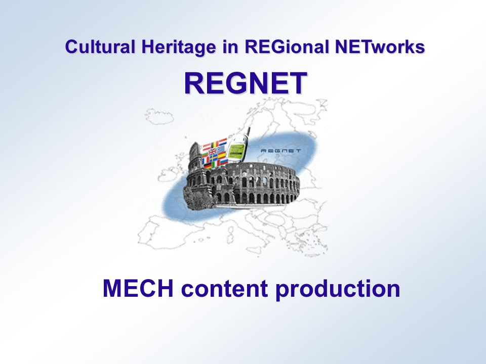 Cultural Heritage in REGional NETworks REGNET MECH content production