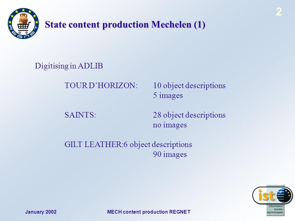January 2002MECH content production REGNET 2 State content production Mechelen (1) Digitising in ADLIB TOUR DHORIZON:10 object descriptions 5 images SAINTS: 28 object descriptions no images GILT LEATHER:6 object descriptions 90 images