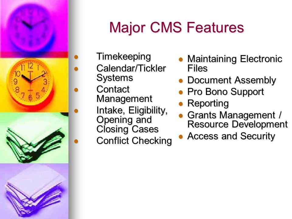 Major CMS Features Major CMS Features Timekeeping Timekeeping Calendar/Tickler Systems Calendar/Tickler Systems Contact Management Contact Management