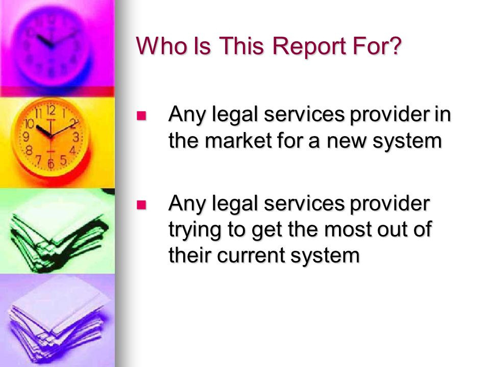 Who Is This Report For? Any legal services provider in the market for a new system Any legal services provider in the market for a new system Any lega