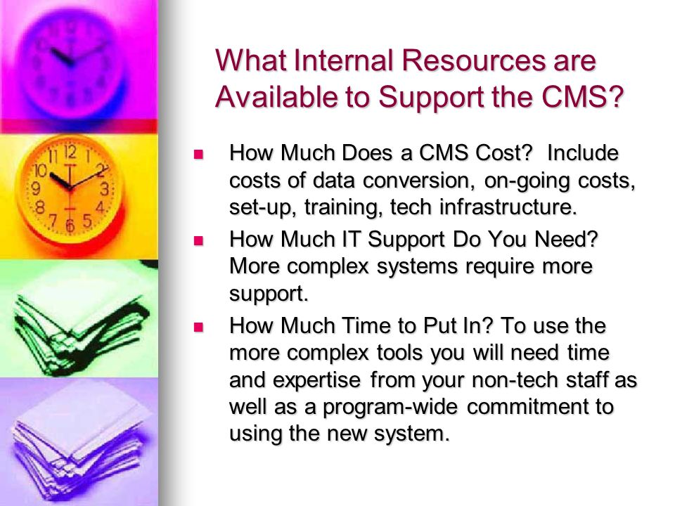 What Internal Resources are Available to Support the CMS? How Much Does a CMS Cost? Include costs of data conversion, on-going costs, set-up, training